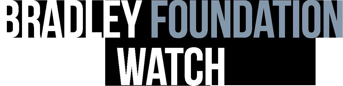 Bradley Foundation Watch